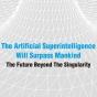 シンギュラリティの先にある未来とは?─生物進化史から見た「人工超知能」の意義